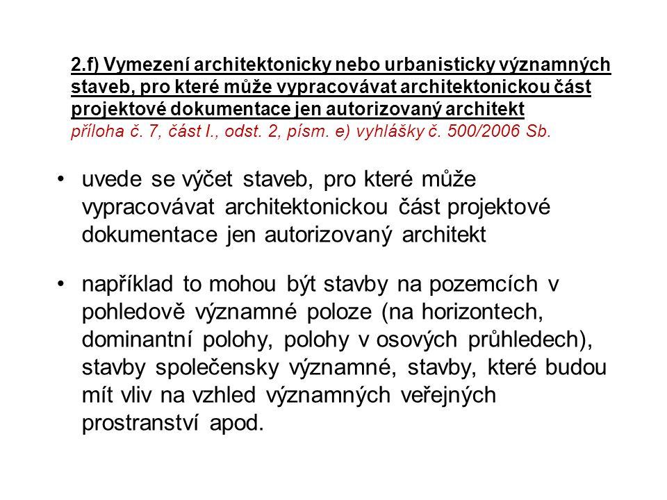 2.f) Vymezení architektonicky nebo urbanisticky významných staveb, pro které může vypracovávat architektonickou část projektové dokumentace jen autori