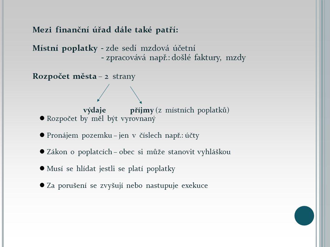 Mezi finanční úřad dále také patří: Místní poplatky - zde sedí mzdová účetní - zpracovává např.: došlé faktury, mzdy Rozpočet města – 2 strany výdaje