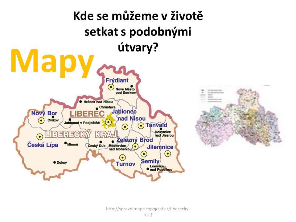 Mapy http://spravnimapa.topograf.cz/liberecky- kraj Kde se můžeme v životě setkat s podobnými útvary?