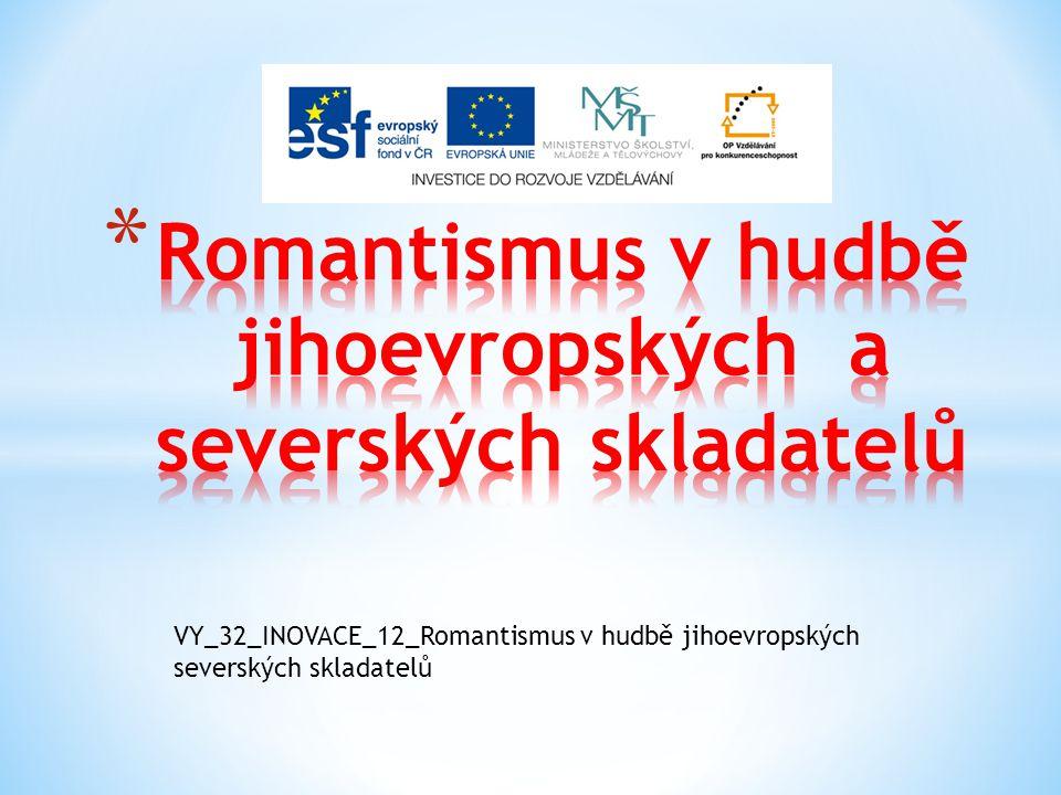 VY_32_INOVACE_12_Romantismus v hudbě jihoevropských severských skladatelů