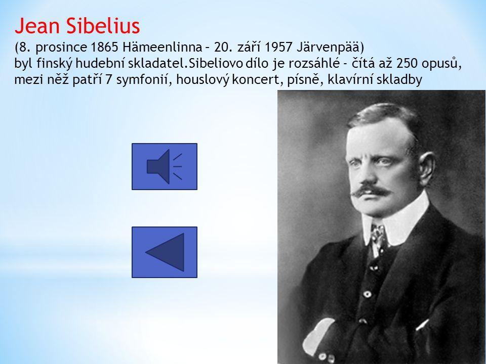Jean Sibelius (8. prosince 1865 Hämeenlinna – 20. září 1957 Järvenpää) byl finský hudební skladatel.Sibeliovo dílo je rozsáhlé - čítá až 250 opusů, me