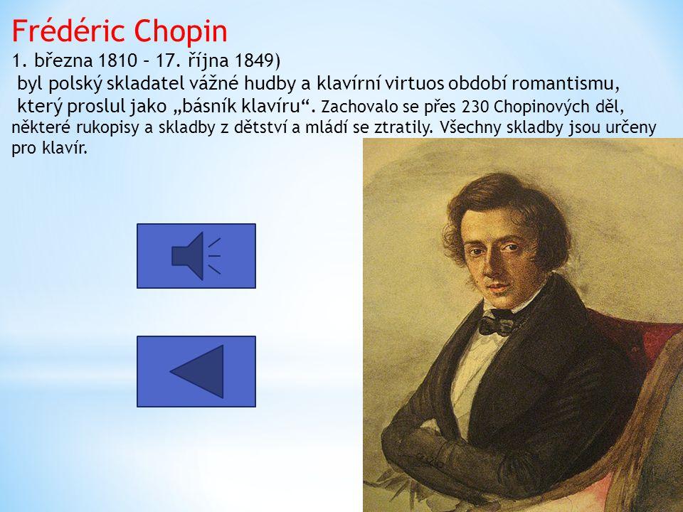 """Frédéric Chopin 1. března 1810 – 17. října 1849) byl polský skladatel vážné hudby a klavírní virtuos období romantismu, který proslul jako """"básník kla"""