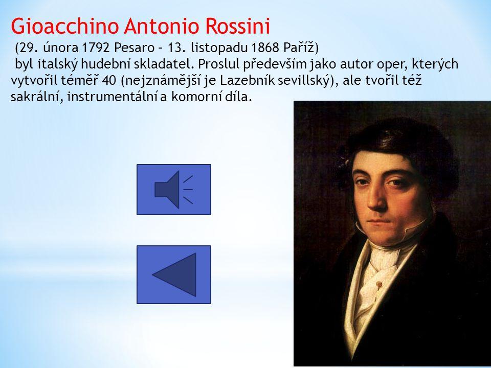 Gioacchino Antonio Rossini (29. února 1792 Pesaro – 13. listopadu 1868 Paříž) byl italský hudební skladatel. Proslul především jako autor oper, kterýc