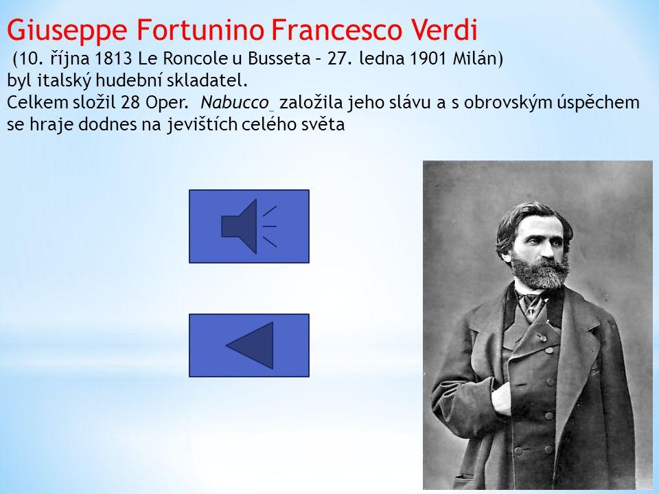 Giuseppe Fortunino Francesco Verdi (10. října 1813 Le Roncole u Busseta – 27. ledna 1901 Milán) byl italský hudební skladatel. Celkem složil 28 Oper.