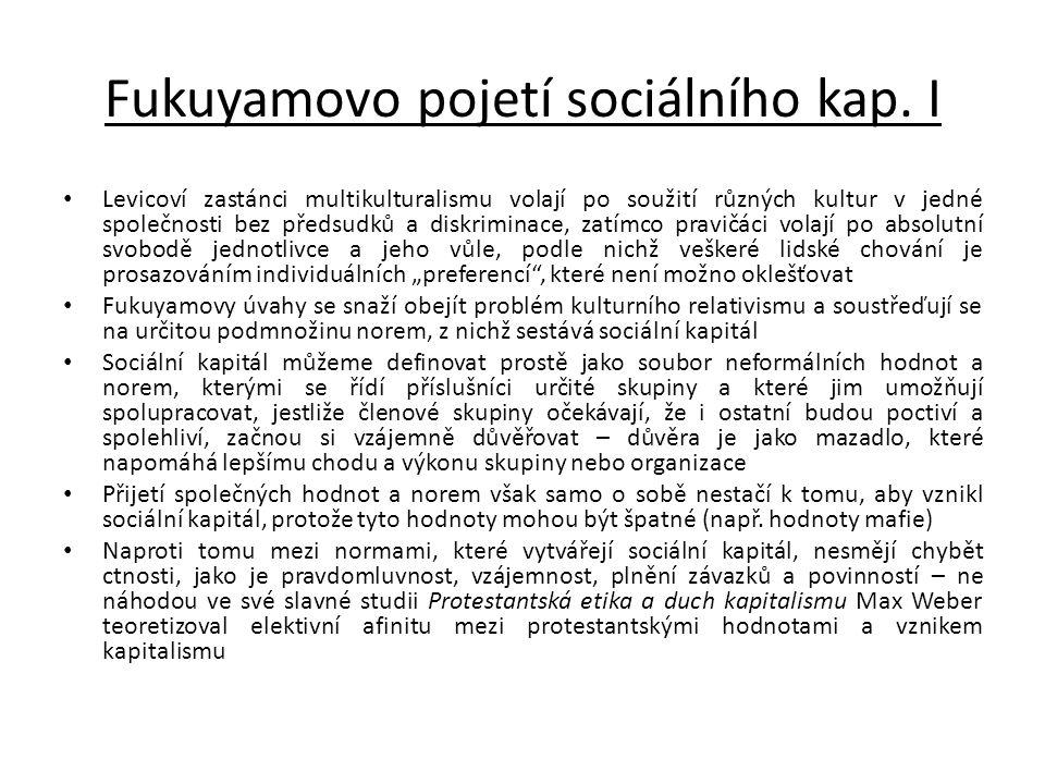 Fukuyamovo pojetí sociálního kap. I • Levicoví zastánci multikulturalismu volají po soužití různých kultur v jedné společnosti bez předsudků a diskrim