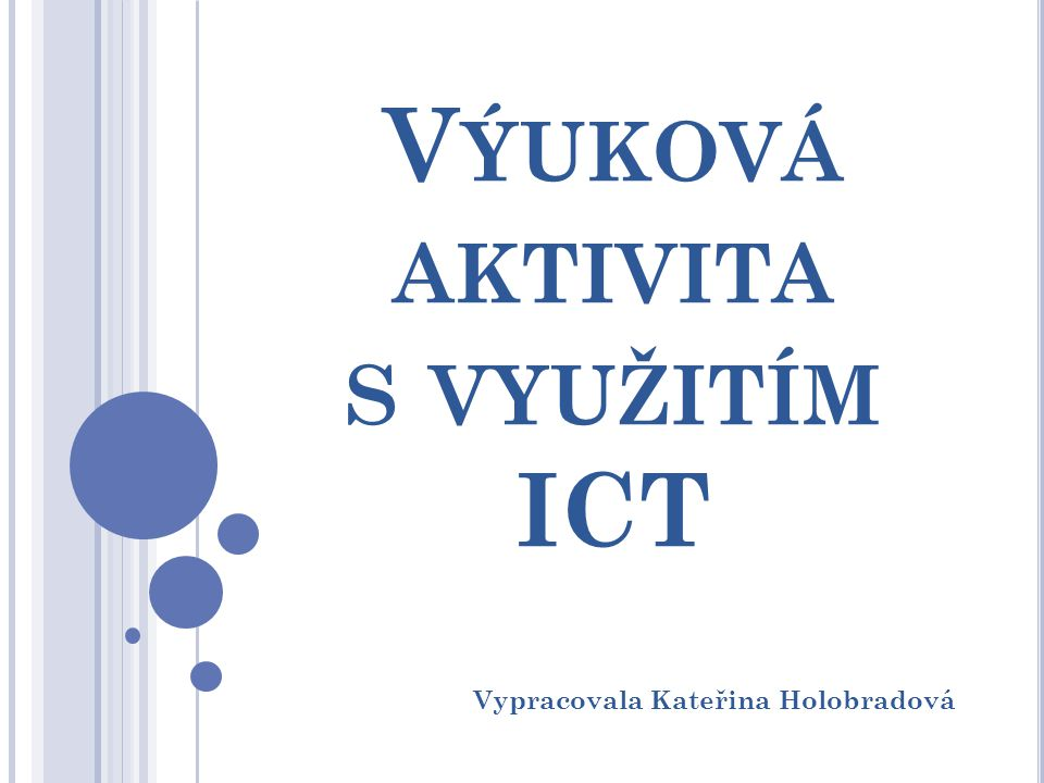 V ÝUKOVÁ AKTIVITA S VYUŽITÍM ICT Vypracovala Kateřina Holobradová