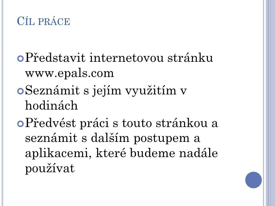 C ÍL PRÁCE Představit internetovou stránku www.epals.com Seznámit s jejím využitím v hodinách Předvést práci s touto stránkou a seznámit s dalším post