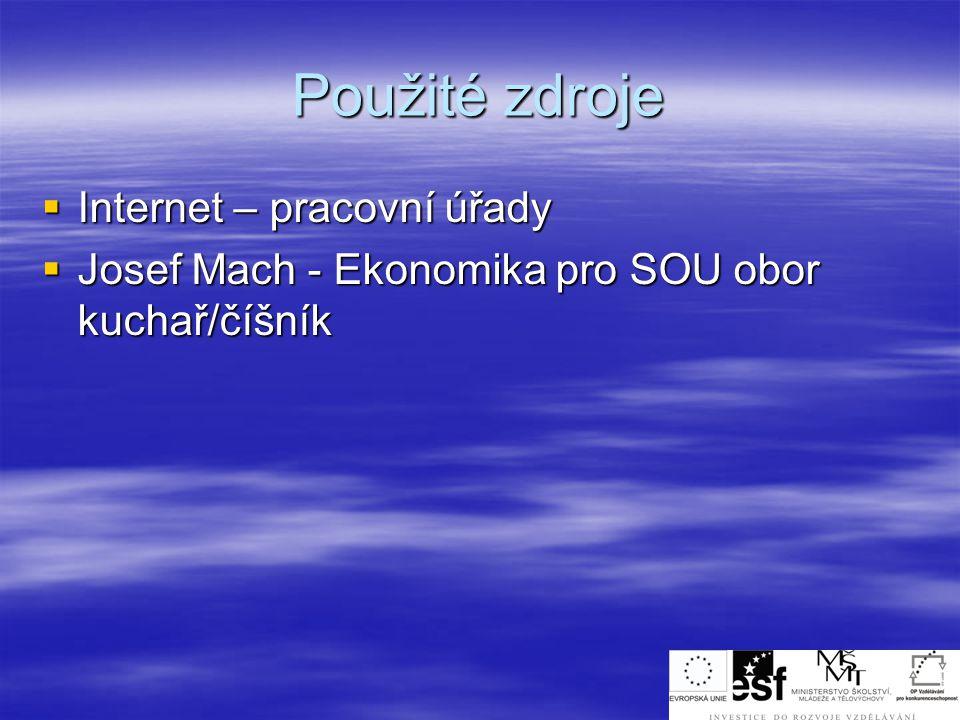 Použité zdroje  Internet – pracovní úřady  Josef Mach - Ekonomika pro SOU obor kuchař/číšník