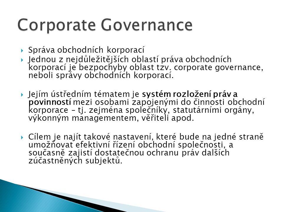  Správa obchodních korporací  Jednou z nejdůležitějších oblastí práva obchodních korporací je bezpochyby oblast tzv. corporate governance, neboli sp