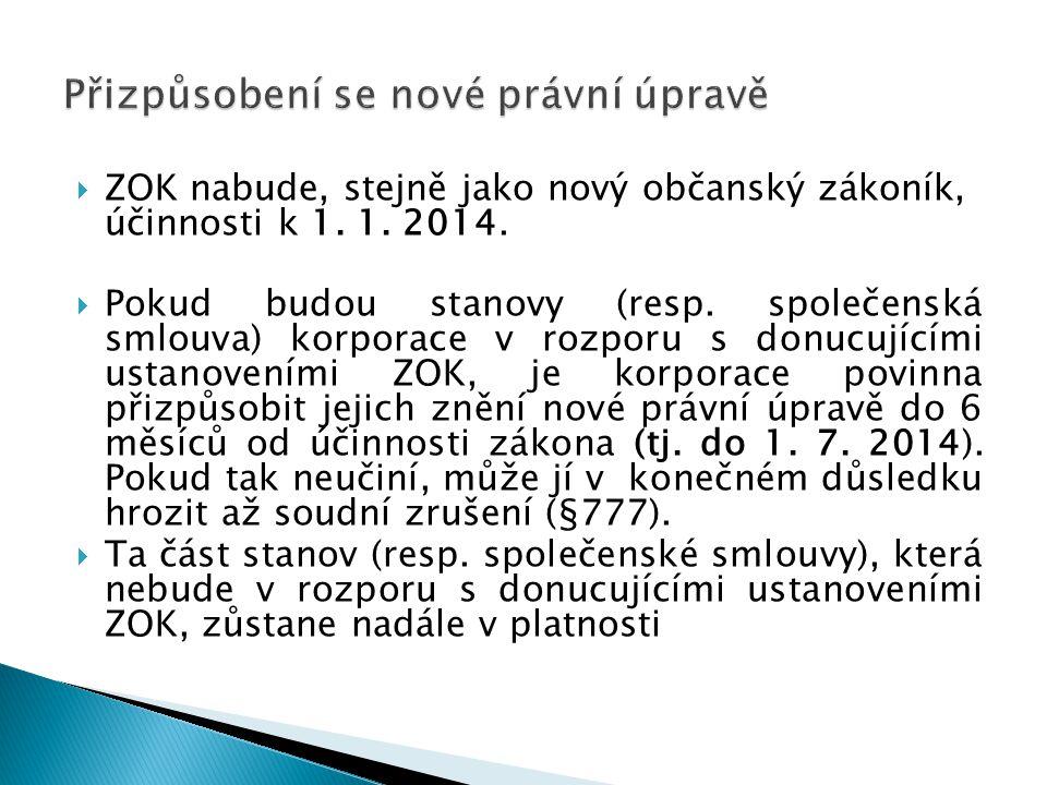  ZOK nabude, stejně jako nový občanský zákoník, účinnosti k 1. 1. 2014.  Pokud budou stanovy (resp. společenská smlouva) korporace v rozporu s donuc