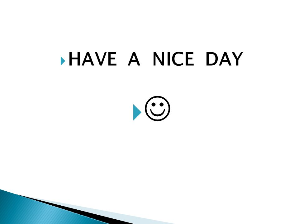 HAVE A NICE DAY  