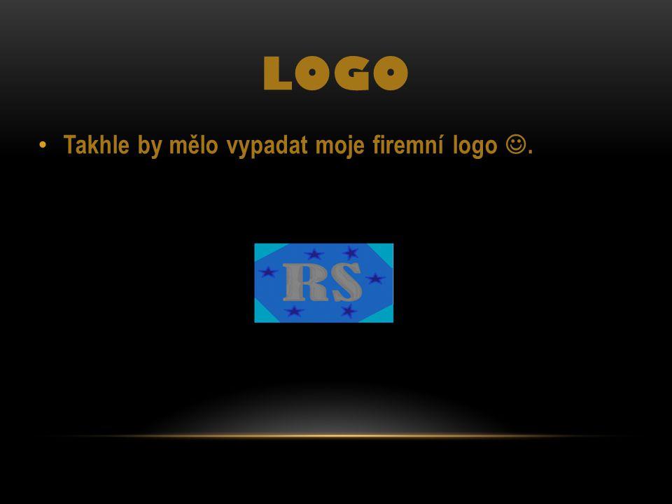 LOGO • Takhle by mělo vypadat moje firemní logo .