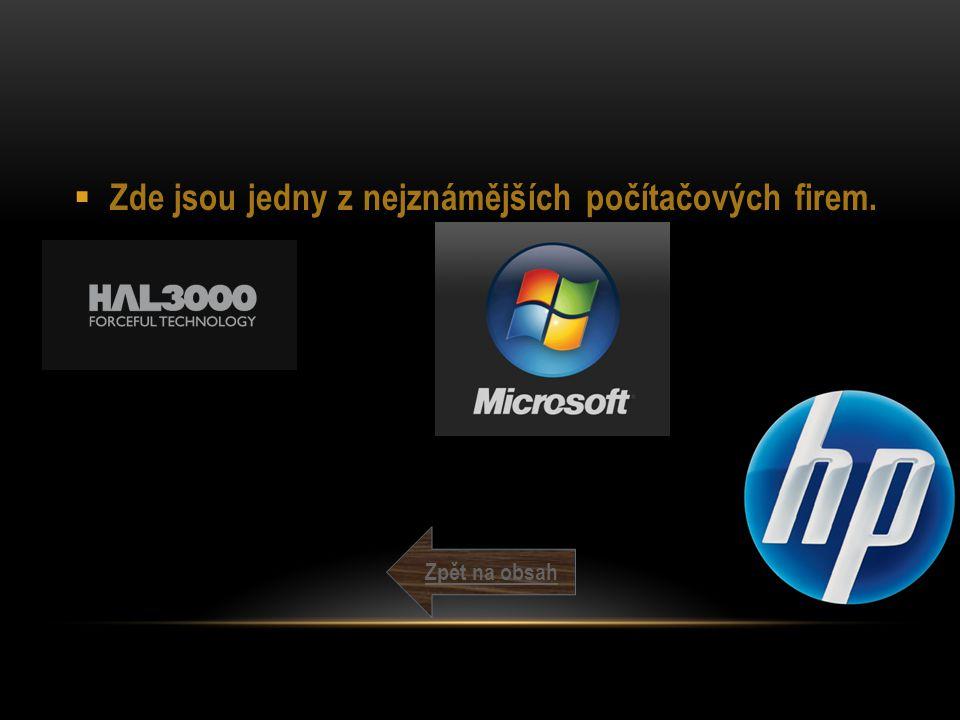  Zde jsou jedny z nejznámějších počítačových firem. Zpět na obsah