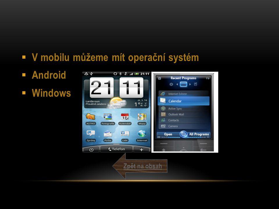  V mobilu můžeme mít operační systém  Android  Windows Zpět na obsah