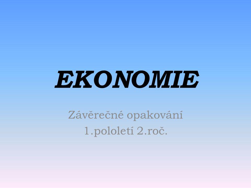 EKONOMIE Závěrečné opakování 1.pololetí 2.roč.
