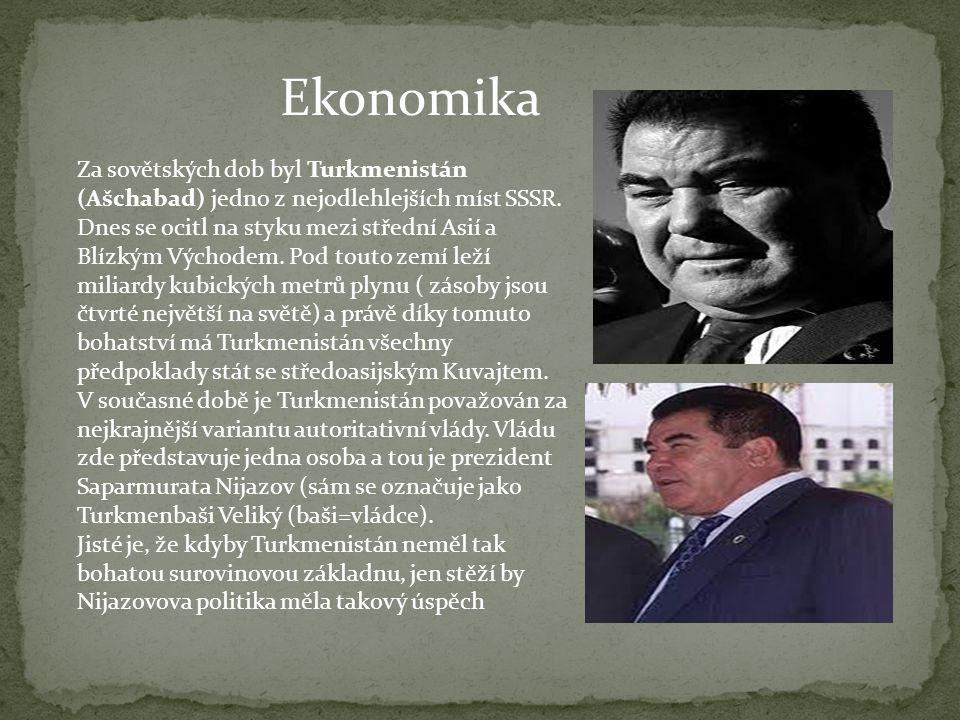Ekonomika Za sovětských dob byl Turkmenistán (Ašchabad) jedno z nejodlehlejších míst SSSR. Dnes se ocitl na styku mezi střední Asií a Blízkým Východem
