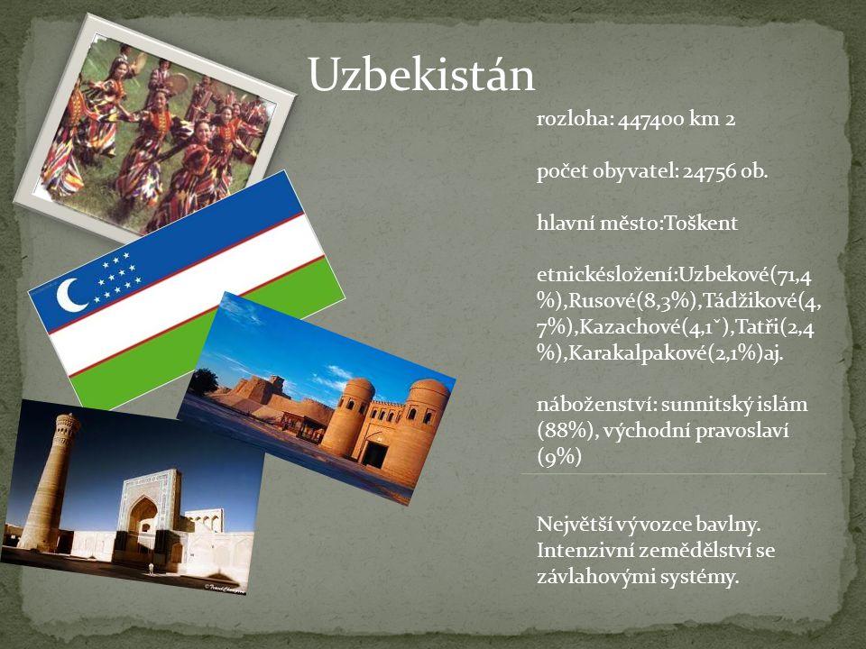 Uzbekistán rozloha: 447400 km 2 počet obyvatel: 24756 ob. hlavní město:Toškent etnickésložení:Uzbekové(71,4 %),Rusové(8,3%),Tádžikové(4, 7%),Kazachové