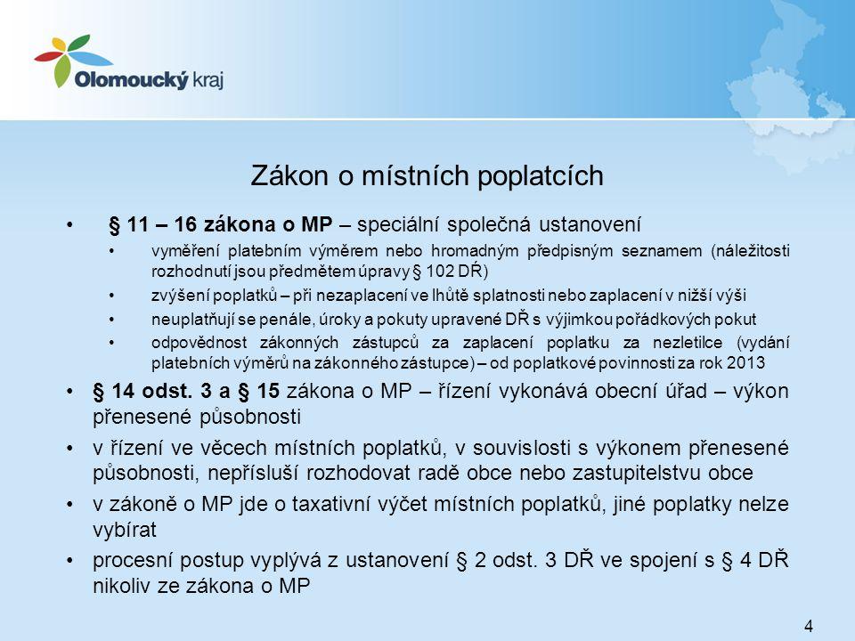 Zákon o místních poplatcích •§ 11 – 16 zákona o MP – speciální společná ustanovení •vyměření platebním výměrem nebo hromadným předpisným seznamem (nál
