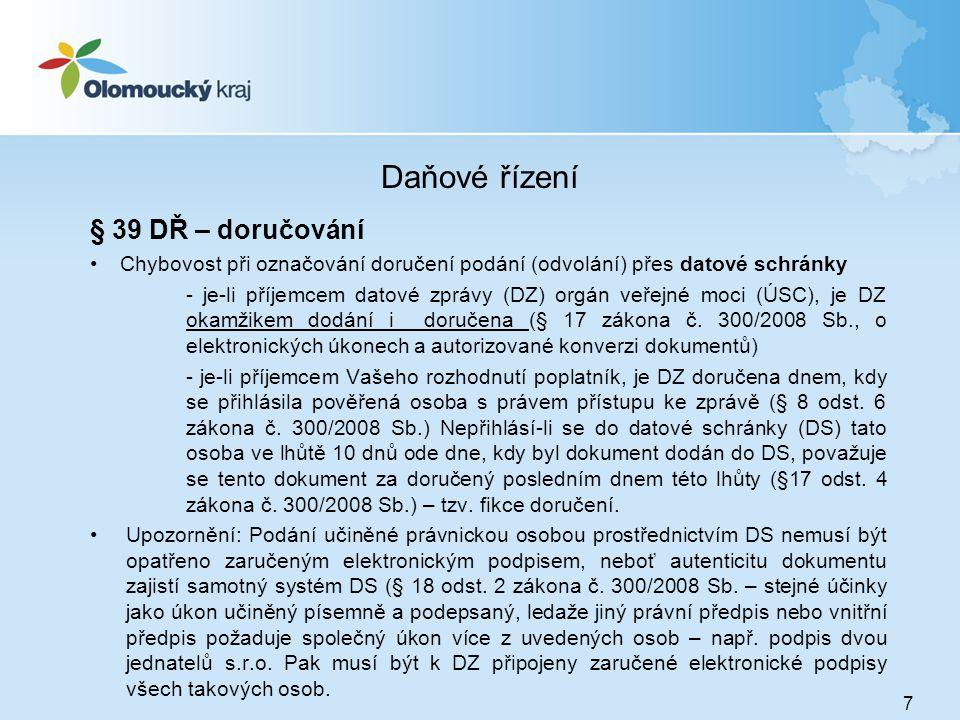 Daňové řízení § 39 DŘ – doručování •Chybovost při označování doručení podání (odvolání) přes datové schránky - je-li příjemcem datové zprávy (DZ) orgá