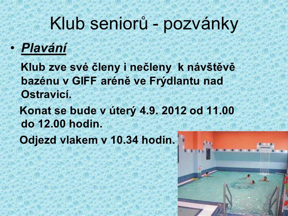 Klub seniorů - pozvánky •Plavání Klub zve své členy i nečleny k návštěvě bazénu v GIFF aréně ve Frýdlantu nad Ostravicí. Konat se bude v úterý 4.9. 20