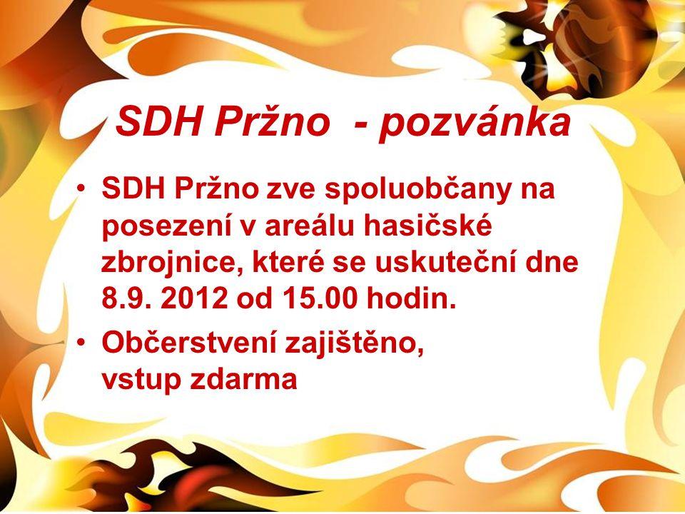 SDH Pržno - pozvánka •SDH Pržno zve spoluobčany na posezení v areálu hasičské zbrojnice, které se uskuteční dne 8.9. 2012 od 15.00 hodin. •Občerstvení