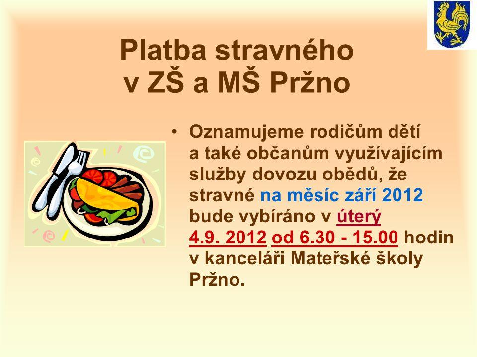 Platba stravného v ZŠ a MŠ Pržno •Oznamujeme rodičům dětí a také občanům využívajícím služby dovozu obědů, že stravné na měsíc září 2012 bude vybíráno