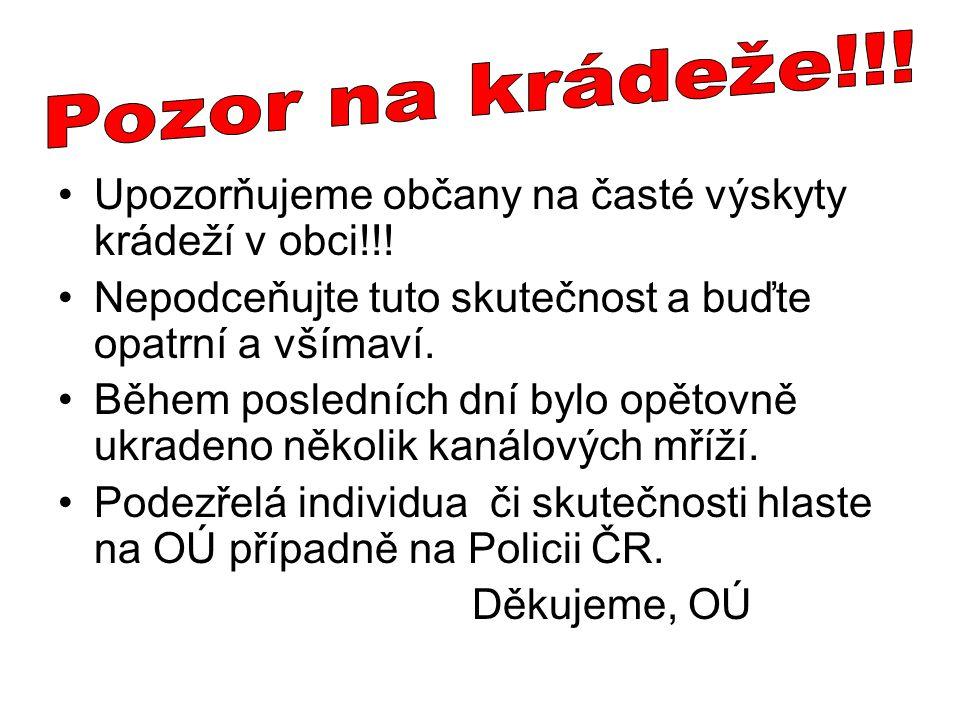 •Upozorňujeme občany na časté výskyty krádeží v obci!!! •Nepodceňujte tuto skutečnost a buďte opatrní a všímaví. •Během posledních dní bylo opětovně u