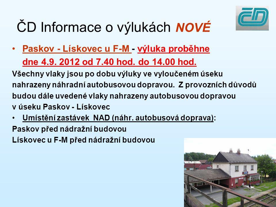 ČD Informace o výlukách NOVÉ •Paskov - Lískovec u F-M - výluka proběhne dne 4.9. 2012 od 7.40 hod. do 14.00 hod. Všechny vlaky jsou po dobu výluky ve