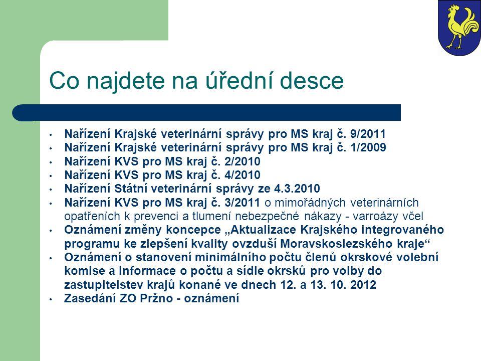Co najdete na úřední desce • Nařízení Krajské veterinární správy pro MS kraj č. 9/2011 • Nařízení Krajské veterinární správy pro MS kraj č. 1/2009 • N