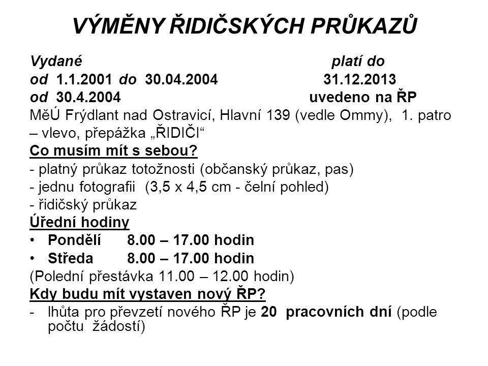 VÝMĚNY ŘIDIČSKÝCH PRŮKAZŮ Vydané platí do od 1.1.2001 do 30.04.2004 31.12.2013 od 30.4.2004 uvedeno na ŘP MěÚ Frýdlant nad Ostravicí, Hlavní 139 (vedl