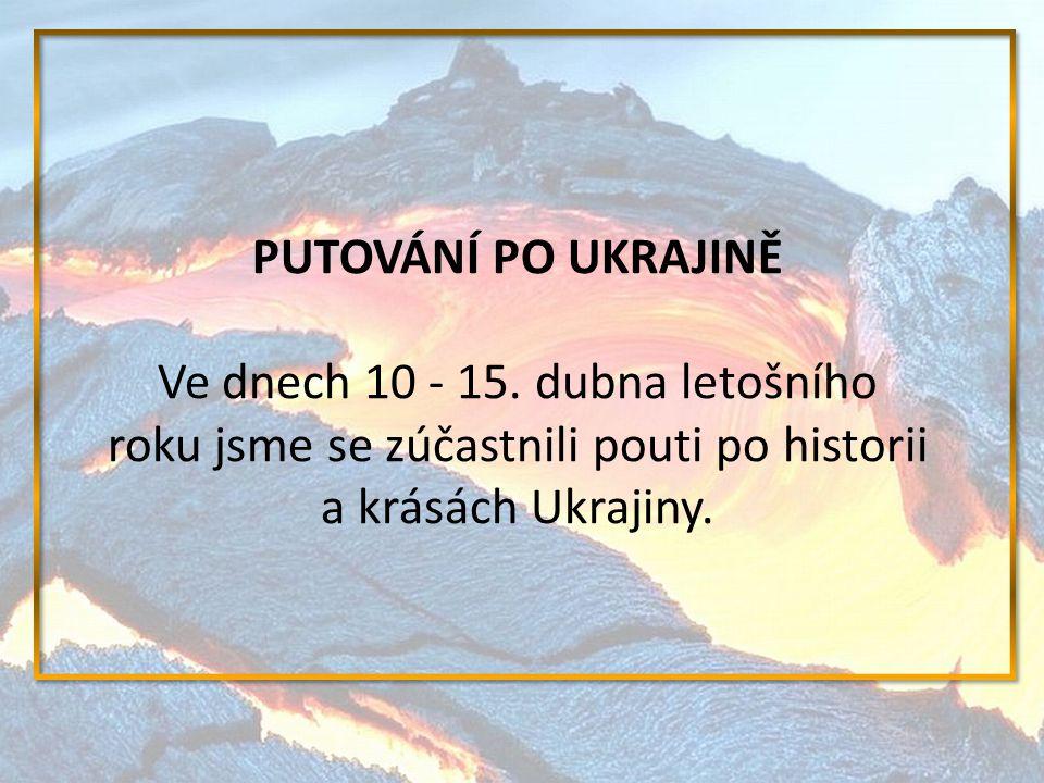 PUTOVÁNÍ PO UKRAJINĚ Ve dnech 10 - 15.