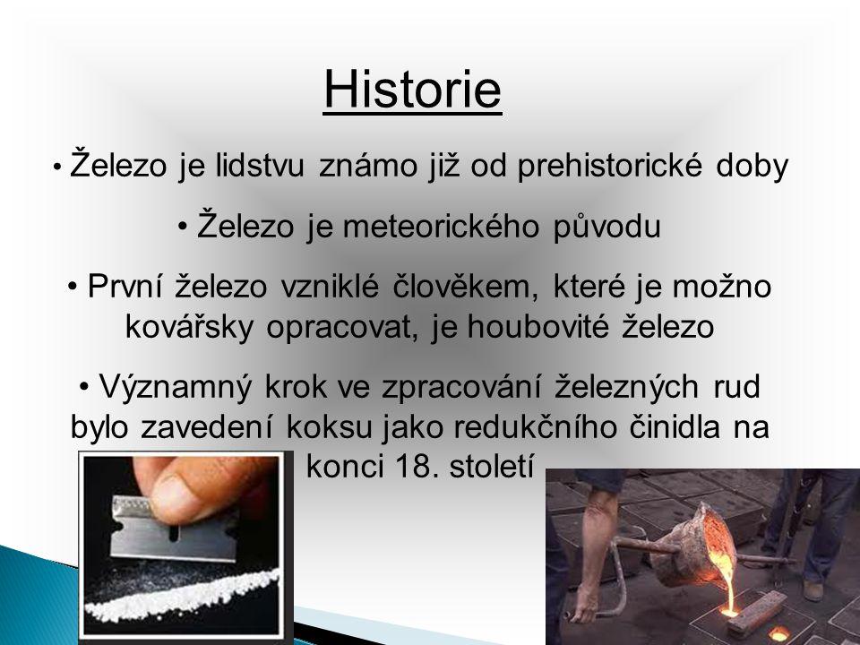 Historie • Železo je lidstvu známo již od prehistorické doby • Železo je meteorického původu • První železo vzniklé člověkem, které je možno kovářsky
