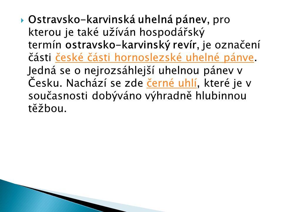 Ostravsko-karvinská uhelná pánev, pro kterou je také užíván hospodářský termín ostravsko-karvinský revír, je označení části české části hornoslezské