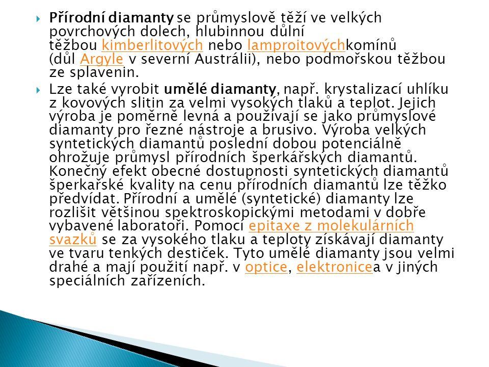  Přírodní diamanty se průmyslově těží ve velkých povrchových dolech, hlubinnou důlní těžbou kimberlitových nebo lamproitovýchkomínů (důl Argyle v sev