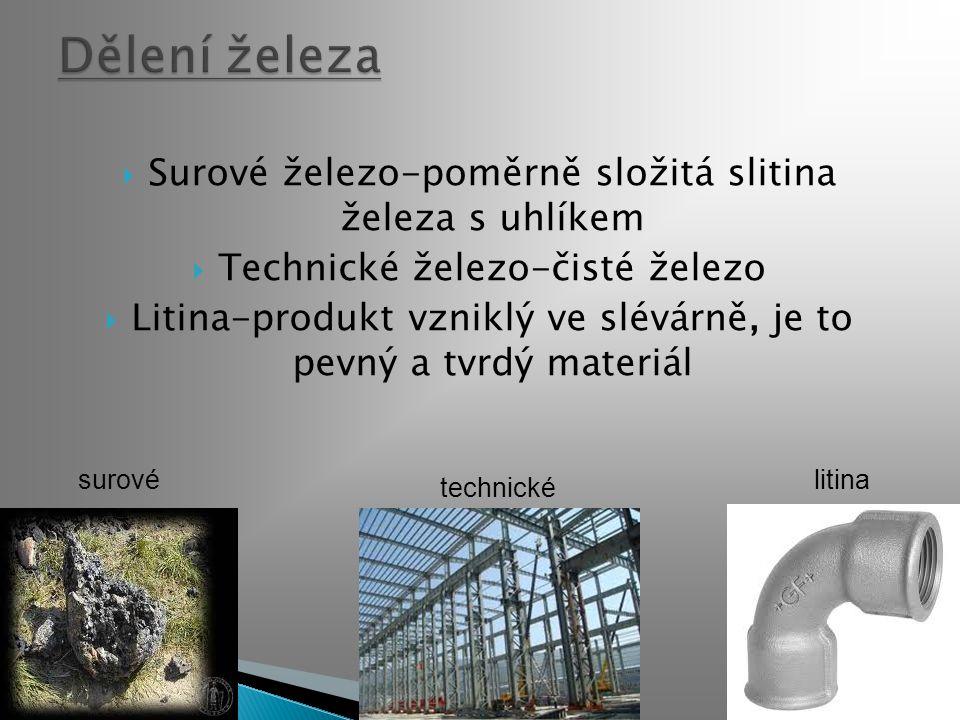 Surové železo-poměrně složitá slitina železa s uhlíkem  Technické železo-čisté železo  Litina-produkt vzniklý ve slévárně, je to pevný a tvrdý mat