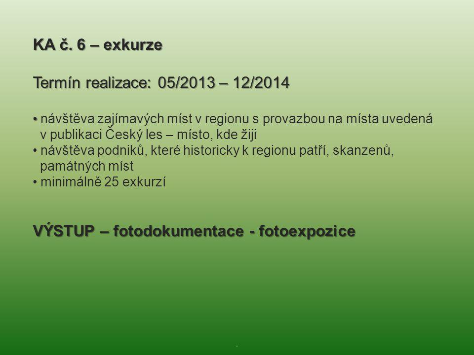 . KA č. 6 – exkurze Termín realizace: 05/2013 – 12/2014 • • návštěva zajímavých míst v regionu s provazbou na místa uvedená v publikaci Český les – mí