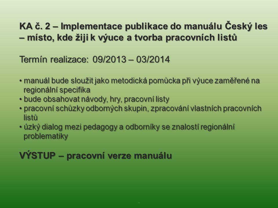 . KA č. 2 – Implementace publikace do manuálu Český les – místo, kde žiji k výuce a tvorba pracovních listů Termín realizace: 09/2013 – 03/2014 • manu