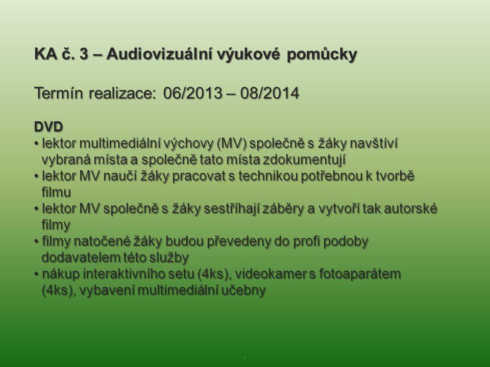 . KA č. 3 – Audiovizuální výukové pomůcky Termín realizace: 06/2013 – 08/2014 DVD • lektor multimediální výchovy (MV) společně s žáky navštíví vybraná