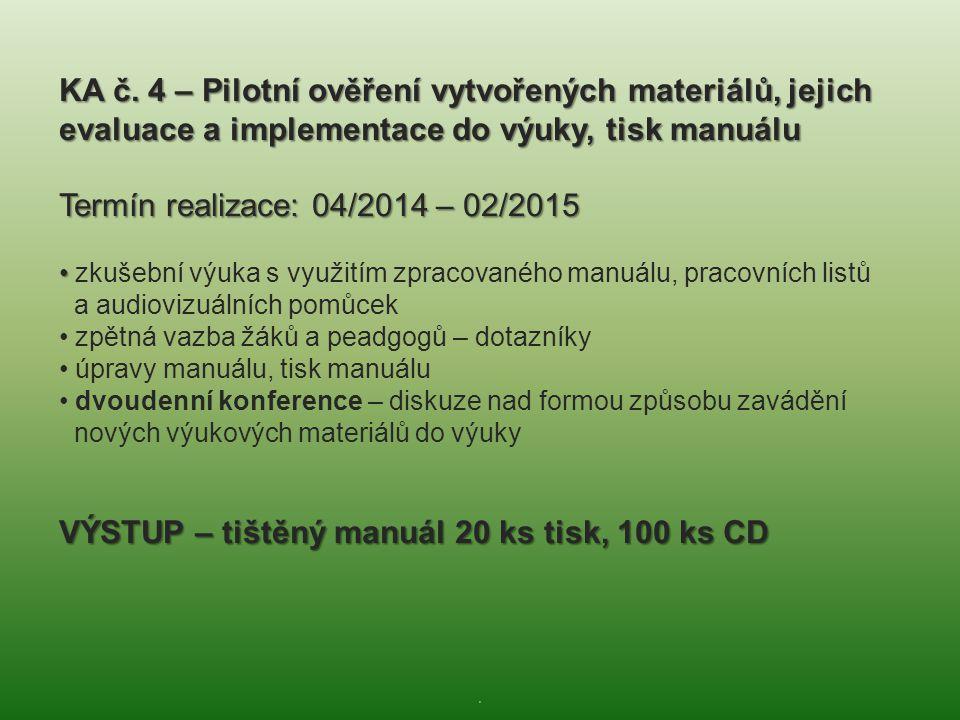 . KA č. 4 – Pilotní ověření vytvořených materiálů, jejich evaluace a implementace do výuky, tisk manuálu Termín realizace: 04/2014 – 02/2015 • • zkuše