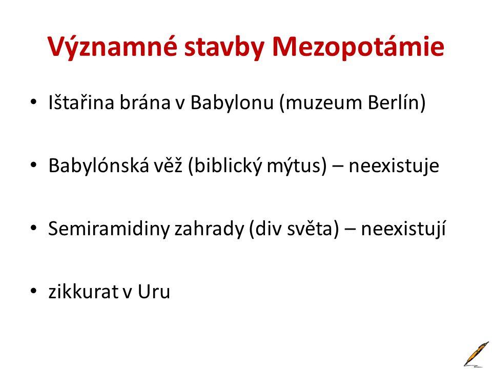 Významné stavby Mezopotámie • Ištařina brána v Babylonu (muzeum Berlín) • Babylónská věž (biblický mýtus) – neexistuje • Semiramidiny zahrady (div svě