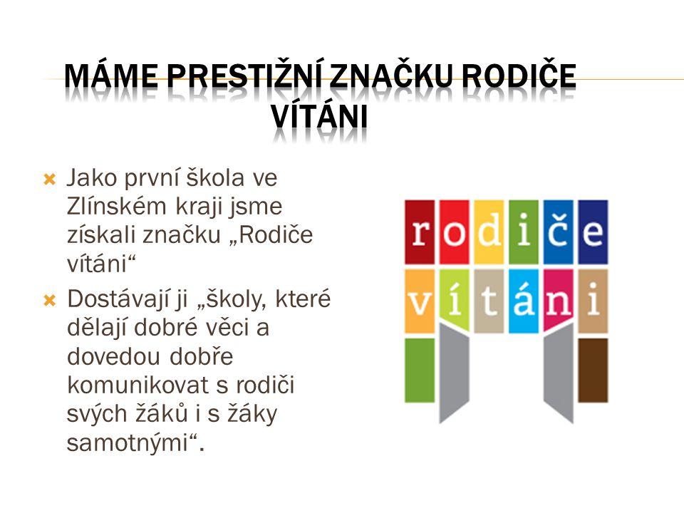 """ Jako první škola ve Zlínském kraji jsme získali značku """"Rodiče vítáni""""  Dostávají ji """"školy, které dělají dobré věci a dovedou dobře komunikovat s"""