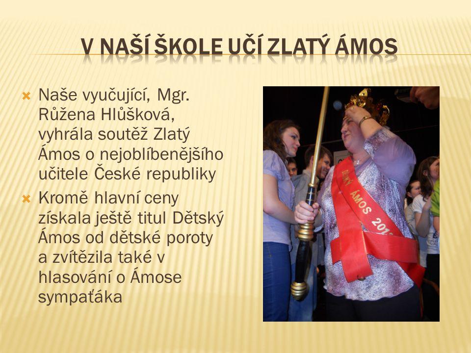  Naše vyučující, Mgr. Růžena Hlůšková, vyhrála soutěž Zlatý Ámos o nejoblíbenějšího učitele České republiky  Kromě hlavní ceny získala ještě titul D
