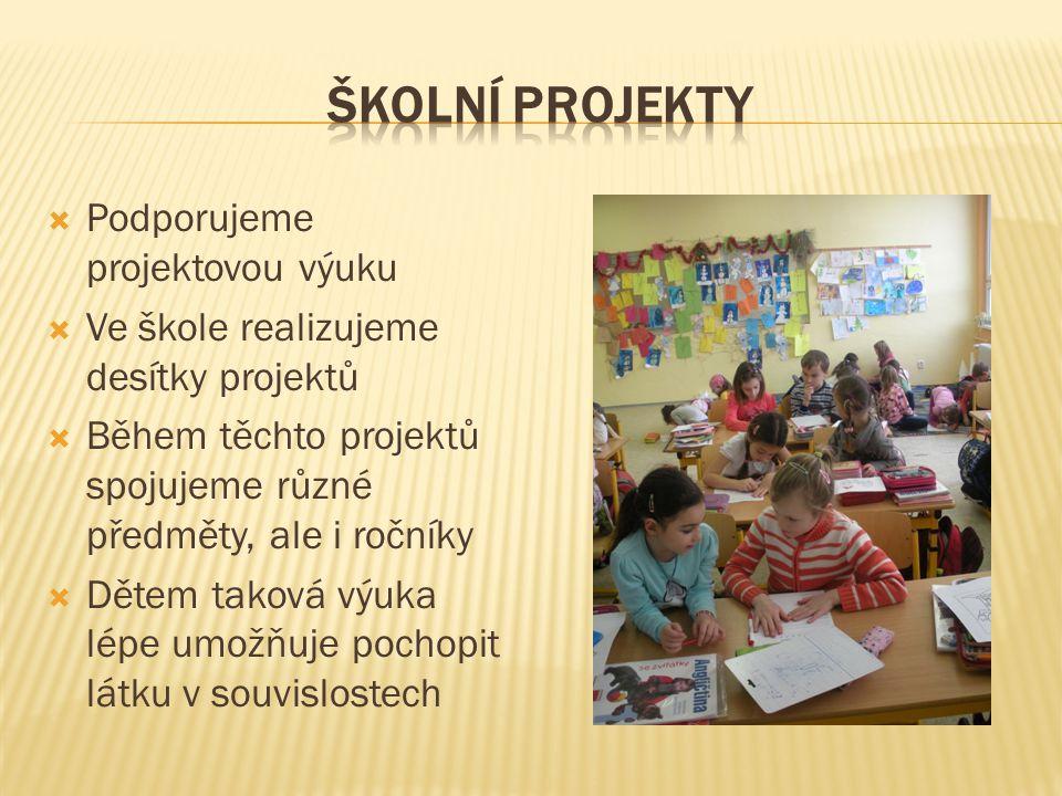  Podporujeme projektovou výuku  Ve škole realizujeme desítky projektů  Během těchto projektů spojujeme různé předměty, ale i ročníky  Dětem taková