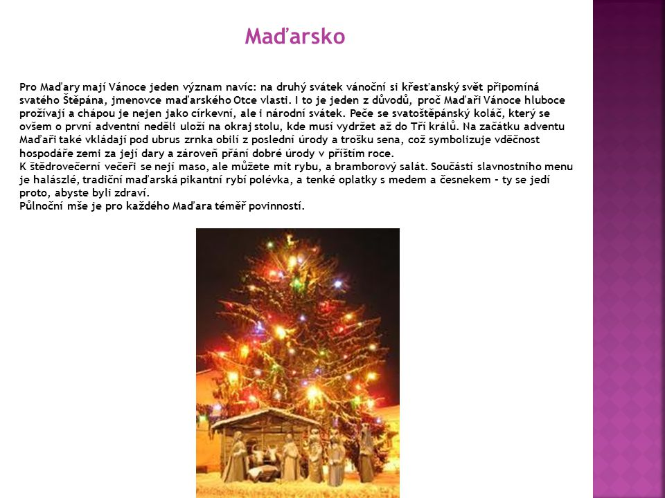 Slováci slaví Vánoce stejně jako my, ale protože jsou nábožensky hlouběji založení než Češi, prožívají Vánoce více jako křesťanský svátek. Sváteční ta