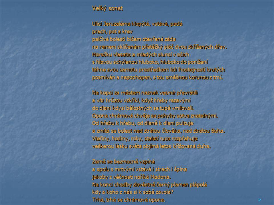 Velký sonet Ulicí Jeruzaléma klopýtá, vstává, padá prach, pot a krev palčivé bolesti bičem otevřená záda na rameni sklíčeném přetěžký pláč dvou zkříže