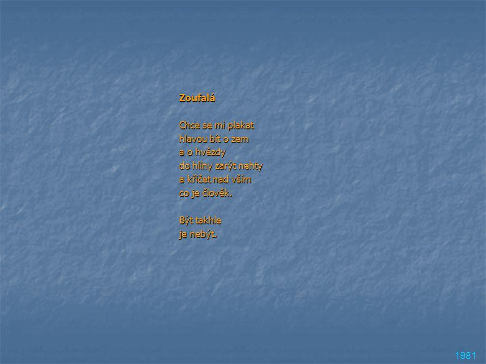 Vracím se Dopředu Ochutnávám pozvolna Očima prstů Poztrácené tvary Významů i slov.