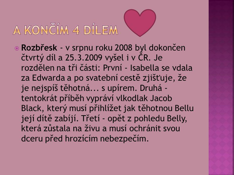  Rozbřesk - v srpnu roku 2008 byl dokončen čtvrtý díl a 25.3.2009 vyšel i v ČR.