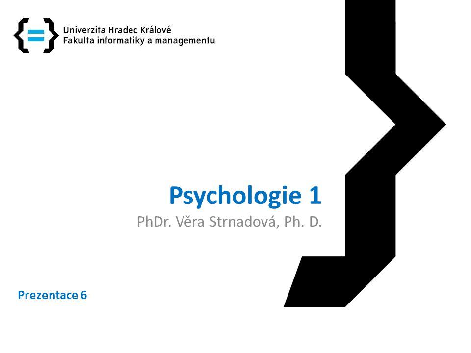 Psychologie 1 PhDr. Věra Strnadová, Ph. D. Prezentace 6