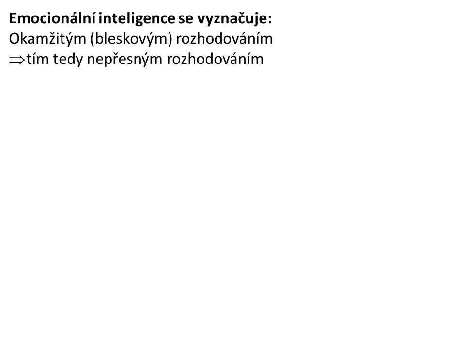 Emocionální inteligence se vyznačuje: Okamžitým (bleskovým) rozhodováním  tím tedy nepřesným rozhodováním