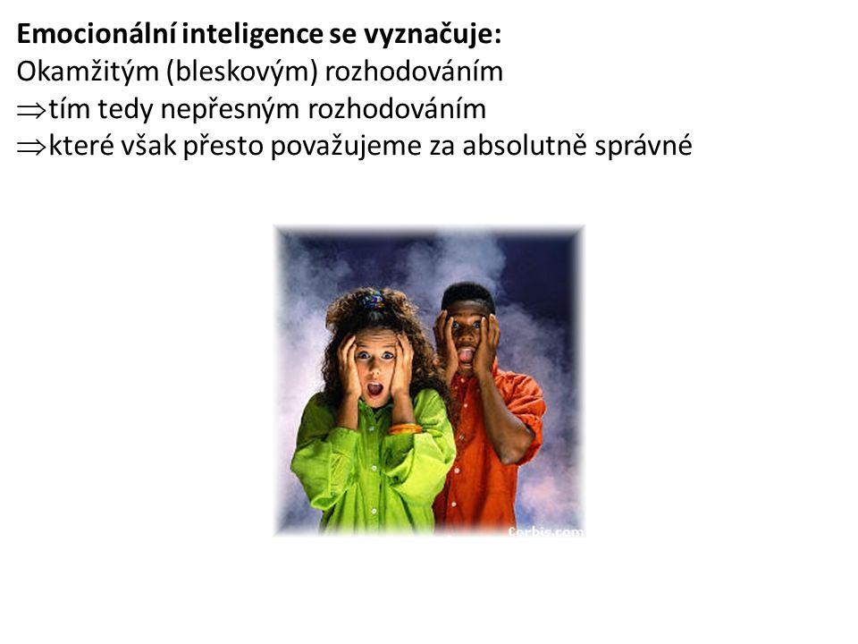 Emocionální inteligence se vyznačuje: Okamžitým (bleskovým) rozhodováním  tím tedy nepřesným rozhodováním  které však přesto považujeme za absolutně